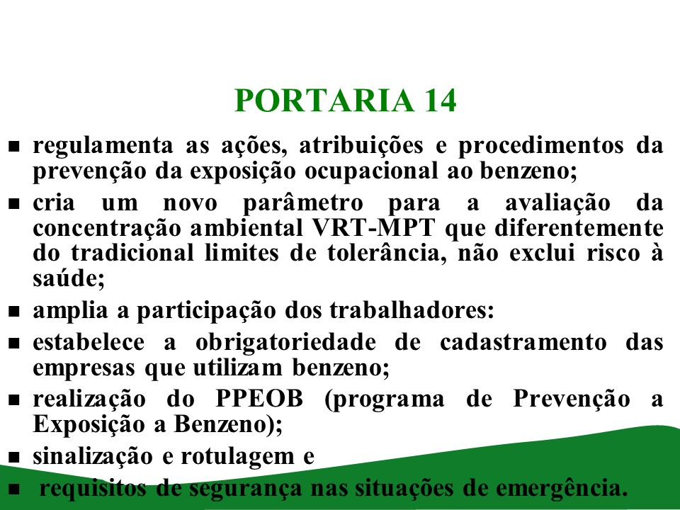 PORTARIA 14 n regulamenta as ações, atribuições e procedimentos da prevenção da exposição ocupacional ao benzeno; n cria um novo parâmetro para a aval