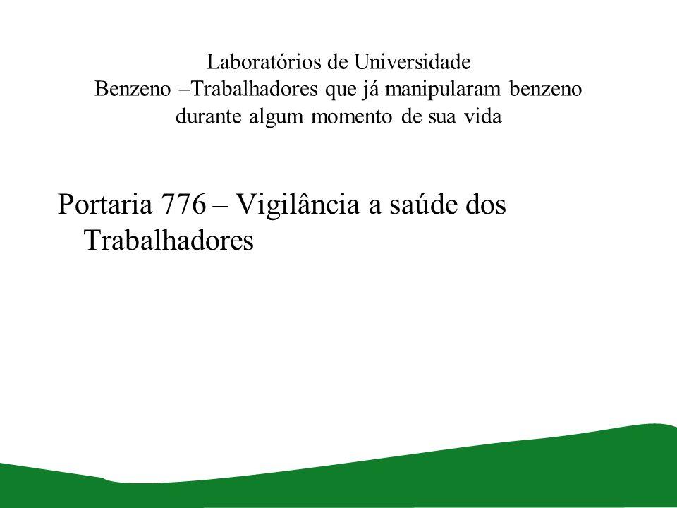 Laboratórios de Universidade Benzeno –Trabalhadores que já manipularam benzeno durante algum momento de sua vida Portaria 776 – Vigilância a saúde dos