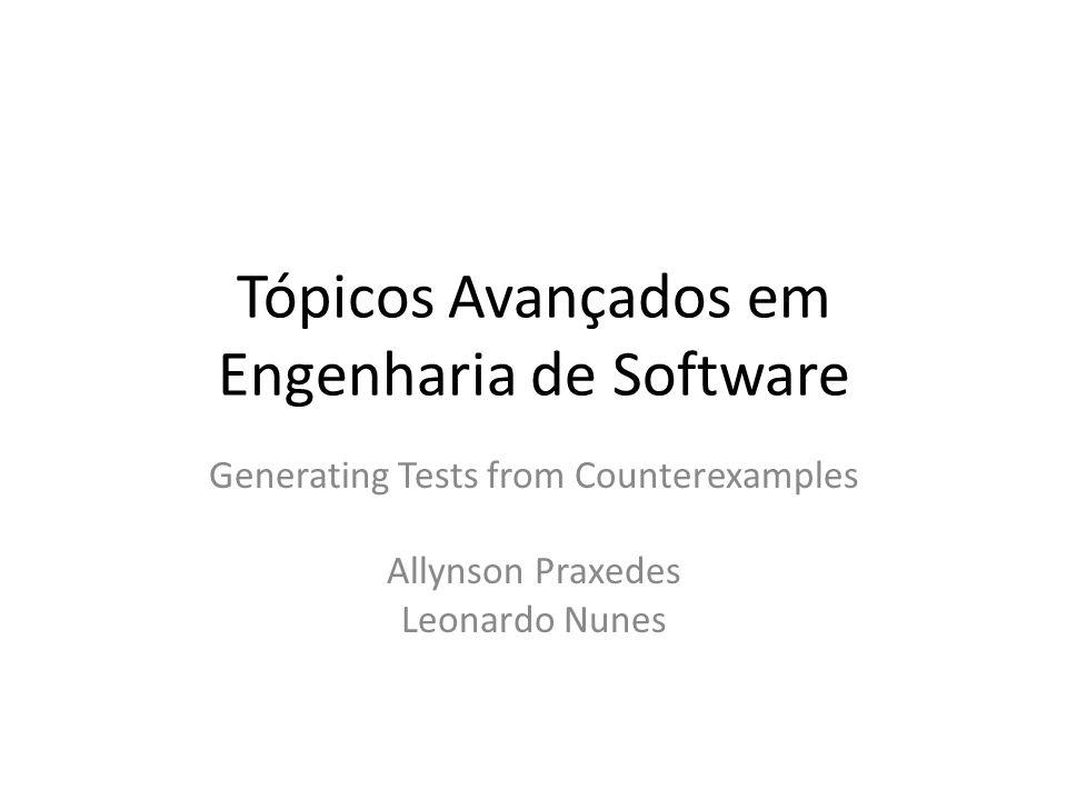 Tópicos Avançados em Engenharia de Software Generating Tests from Counterexamples Allynson Praxedes Leonardo Nunes