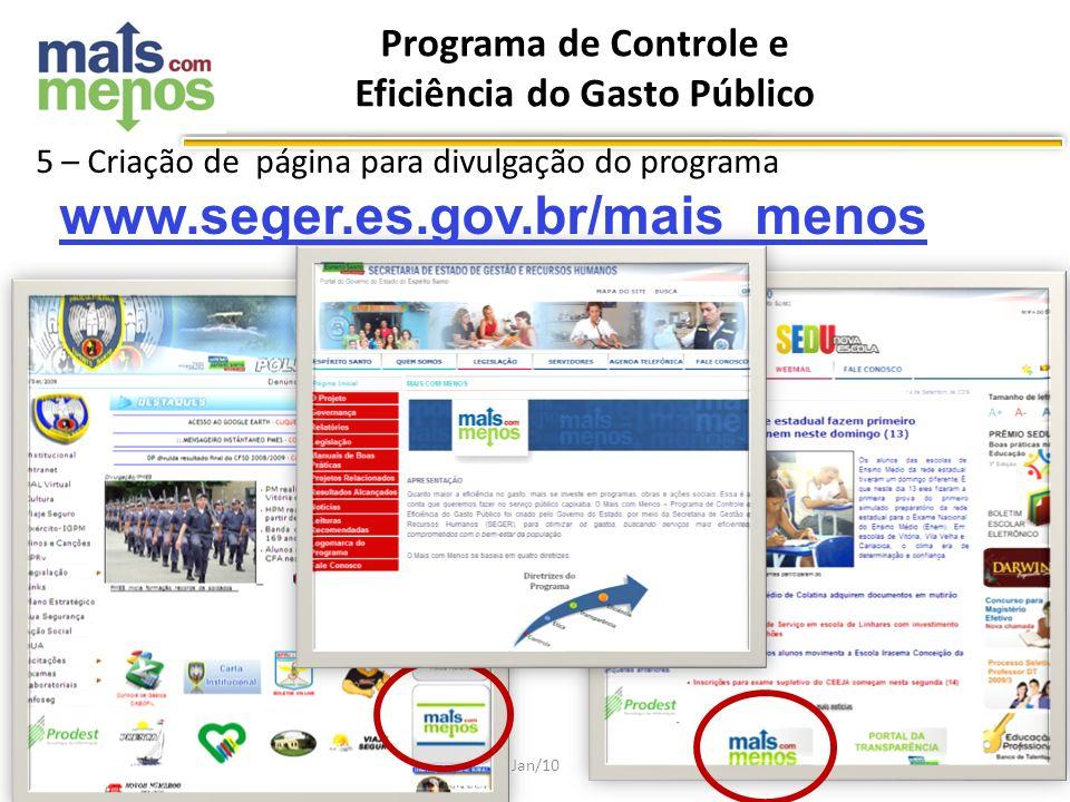 Programa de Controle e Eficiência do Gasto Público Jan/10 5 – Criação de página para divulgação do programa www.seger.es.gov.br/mais_menos
