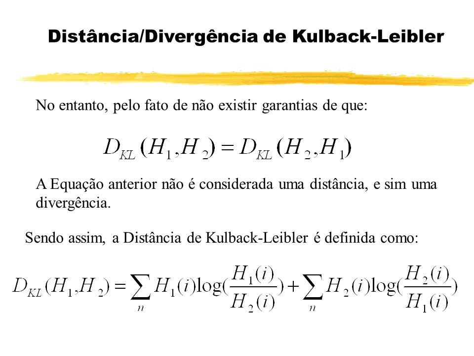 No entanto, pelo fato de não existir garantias de que: Distância/Divergência de Kulback-Leibler A Equação anterior não é considerada uma distância, e