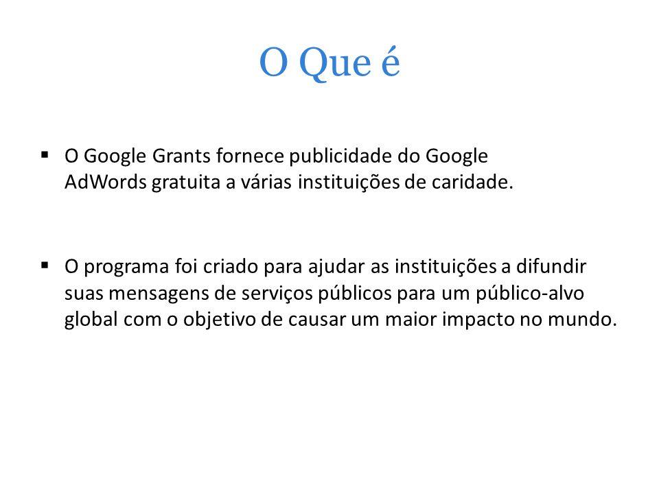 O Que é O Google Grants fornece publicidade do Google AdWords gratuita a várias instituições de caridade. O programa foi criado para ajudar as institu