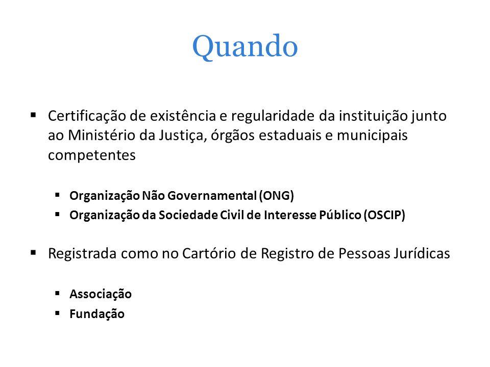 Quando Certificação de existência e regularidade da instituição junto ao Ministério da Justiça, órgãos estaduais e municipais competentes Organização