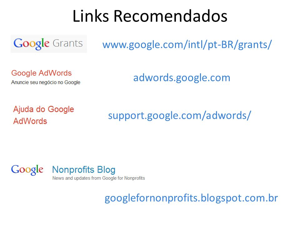 adwords.google.com support.google.com/adwords/ www.google.com/intl/pt-BR/grants/ Links Recomendados googlefornonprofits.blogspot.com.br