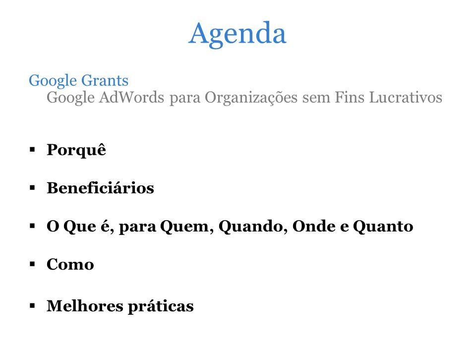Agenda Google Grants Google AdWords para Organizações sem Fins Lucrativos Porquê Beneficiários O Que é, para Quem, Quando, Onde e Quanto Como Melhores