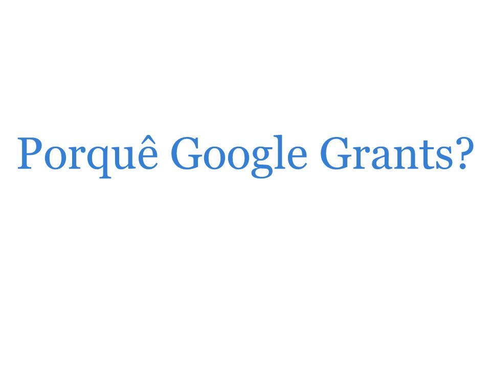 Porquê Google Grants?