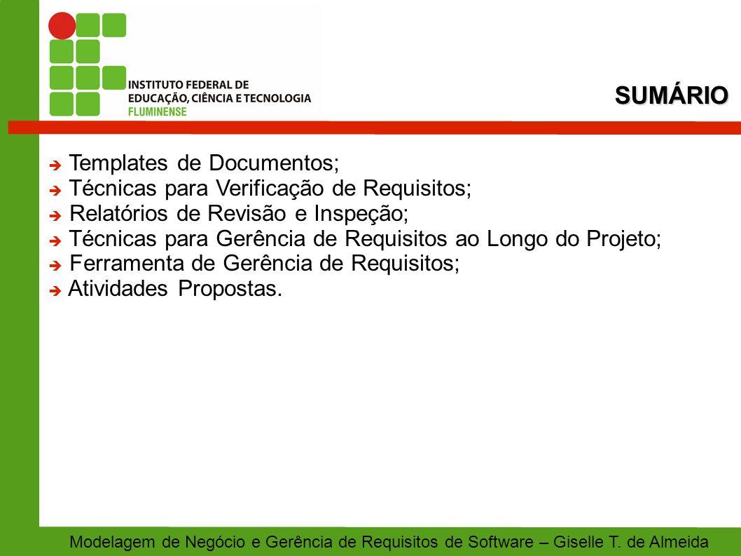 SUMÁRIO Modelagem de Negócio e Gerência de Requisitos de Software – Giselle T. de Almeida Templates de Documentos; Técnicas para Verificação de Requis