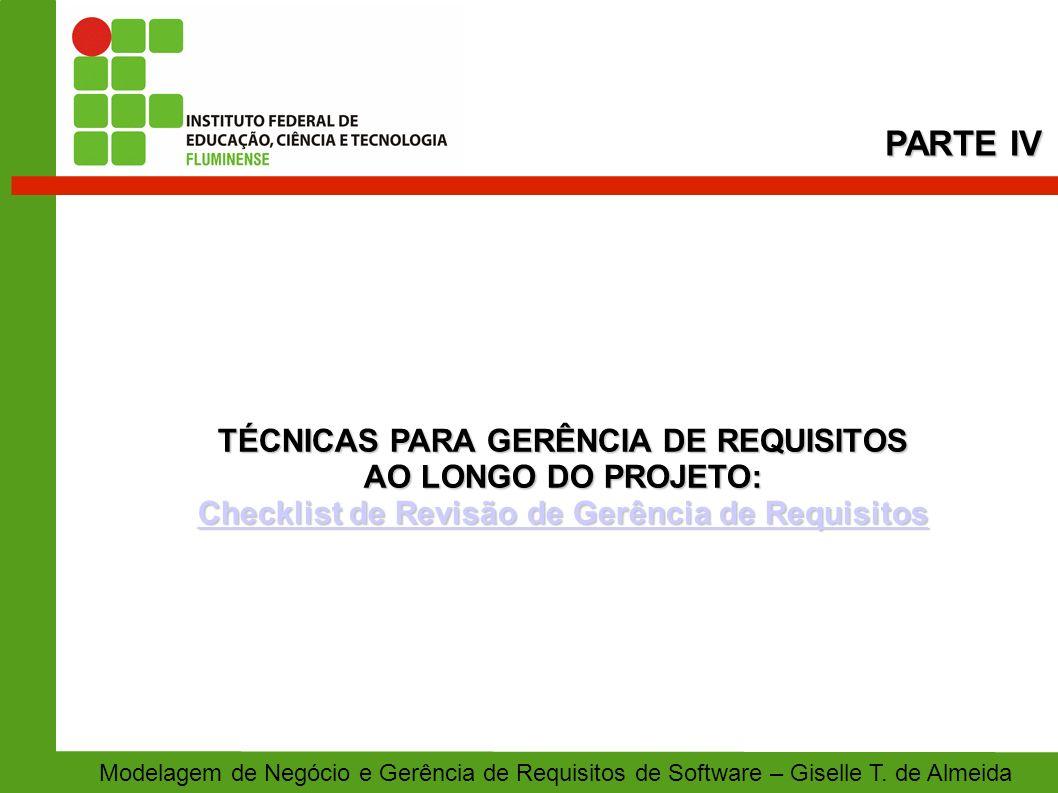 TÉCNICAS PARA GERÊNCIA DE REQUISITOS AO LONGO DO PROJETO: Checklist de Revisão de Gerência de Requisitos Checklist de Revisão de Gerência de Requisito
