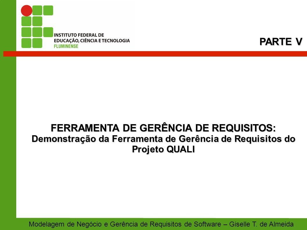 FERRAMENTA DE GERÊNCIA DE REQUISITOS: Demonstração da Ferramenta de Gerência de Requisitos do Projeto QUALI PARTE V Modelagem de Negócio e Gerência de
