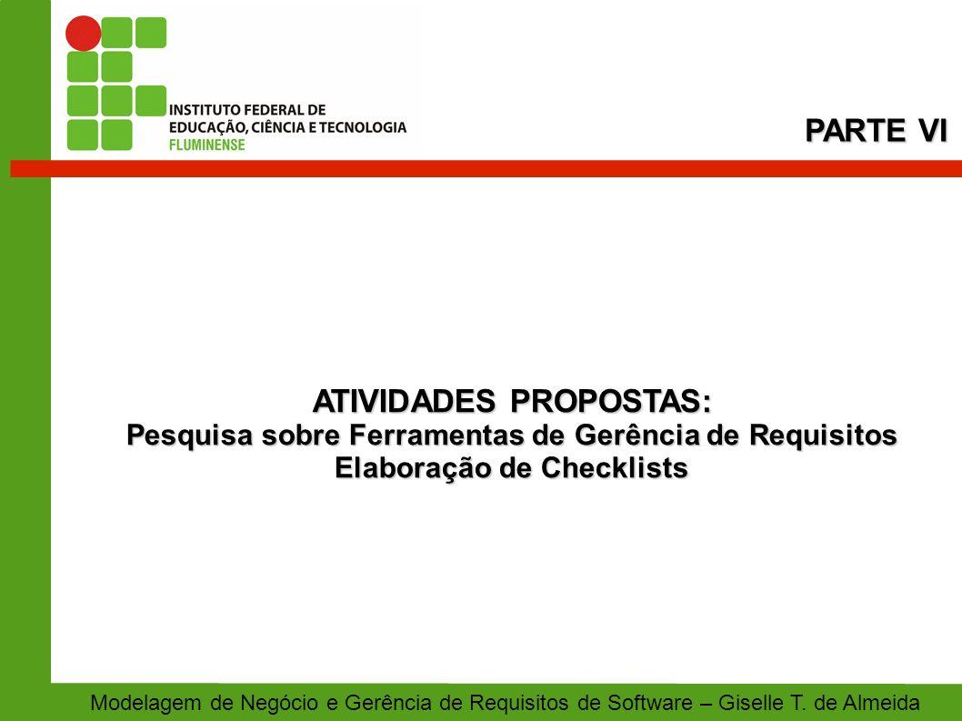 ATIVIDADES PROPOSTAS: Pesquisa sobre Ferramentas de Gerência de Requisitos Elaboração de Checklists PARTE VI Modelagem de Negócio e Gerência de Requis