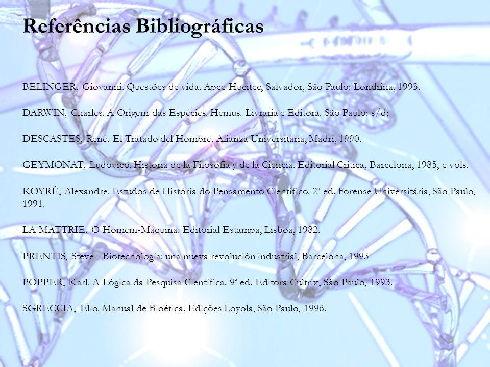 Referências Bibliográficas BELINGER, Giovanni. Questões de vida. Apce Hucitec, Salvador, São Paulo: Londrina, 1993. DARWIN, Charles. A Origem das Espé