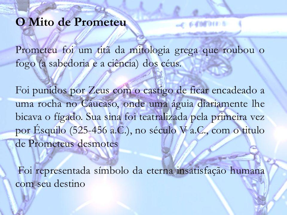 O Mito de Prometeu Prometeu foi um titã da mitologia grega que roubou o fogo (a sabedoria e a ciência) dos céus. Foi punidos por Zeus com o castigo de