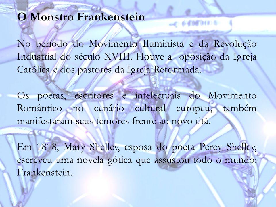 O Monstro Frankenstein No período do Movimento Iluminista e da Revolução Industrial do século XVIII. Houve a oposição da Igreja Católica e dos pastore