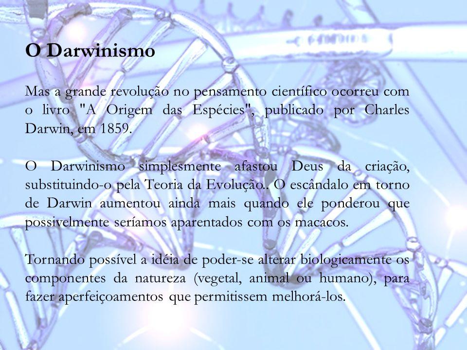 O Darwinismo Mas a grande revolução no pensamento científico ocorreu com o livro