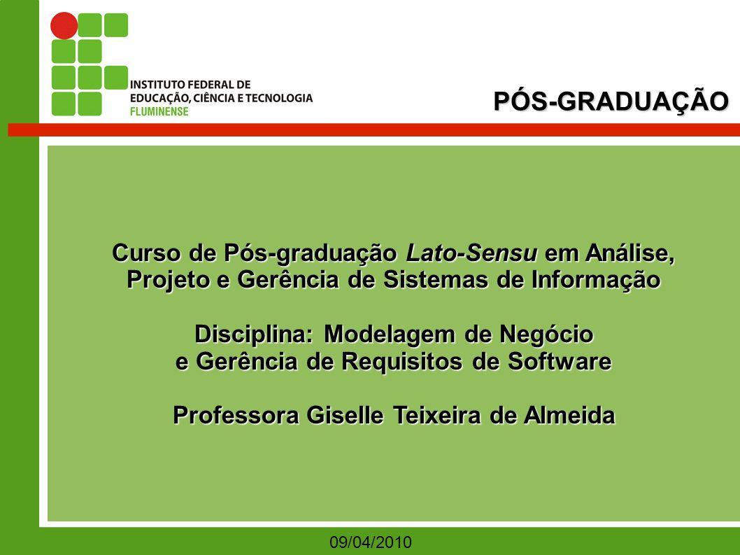 Curso de Pós-graduação Lato-Sensu em Análise, Projeto e Gerência de Sistemas de Informação Disciplina: Modelagem de Negócio e Gerência de Requisitos d