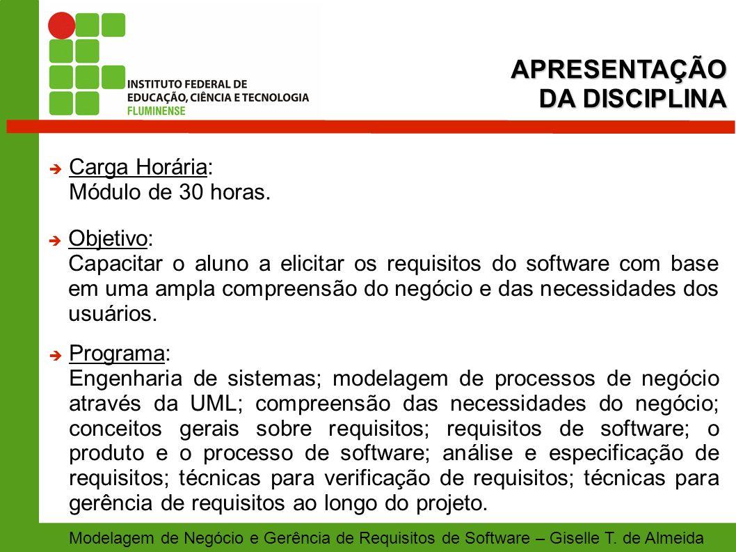 APRESENTAÇÃO DA DISCIPLINA Modelagem de Negócio e Gerência de Requisitos de Software – Giselle T.