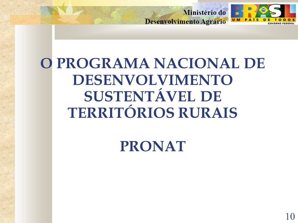 9 Ministério do Desenvolvimento Agrário MISSÃO DA SDT (Secretaria de Desenvolvimento Territorial) APOIAR A ORGANIZAÇÃO E O FORTALECIMENTO INSTITUCIONA
