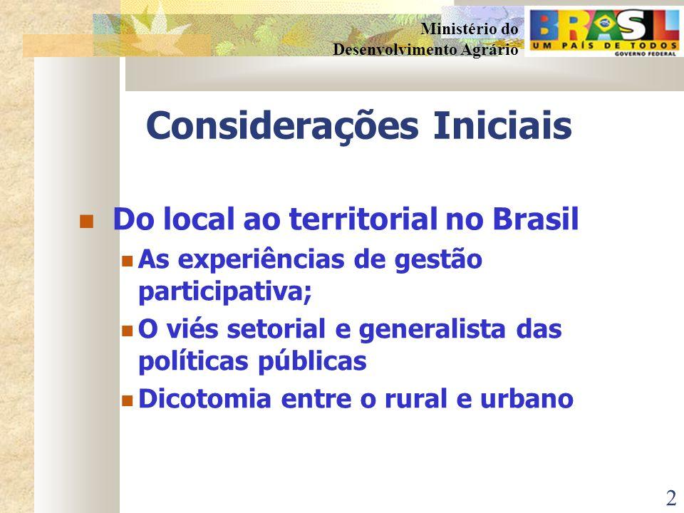 2 Ministério do Desenvolvimento Agrário Considerações Iniciais Do local ao territorial no Brasil As experiências de gestão participativa; O viés setorial e generalista das políticas públicas Dicotomia entre o rural e urbano