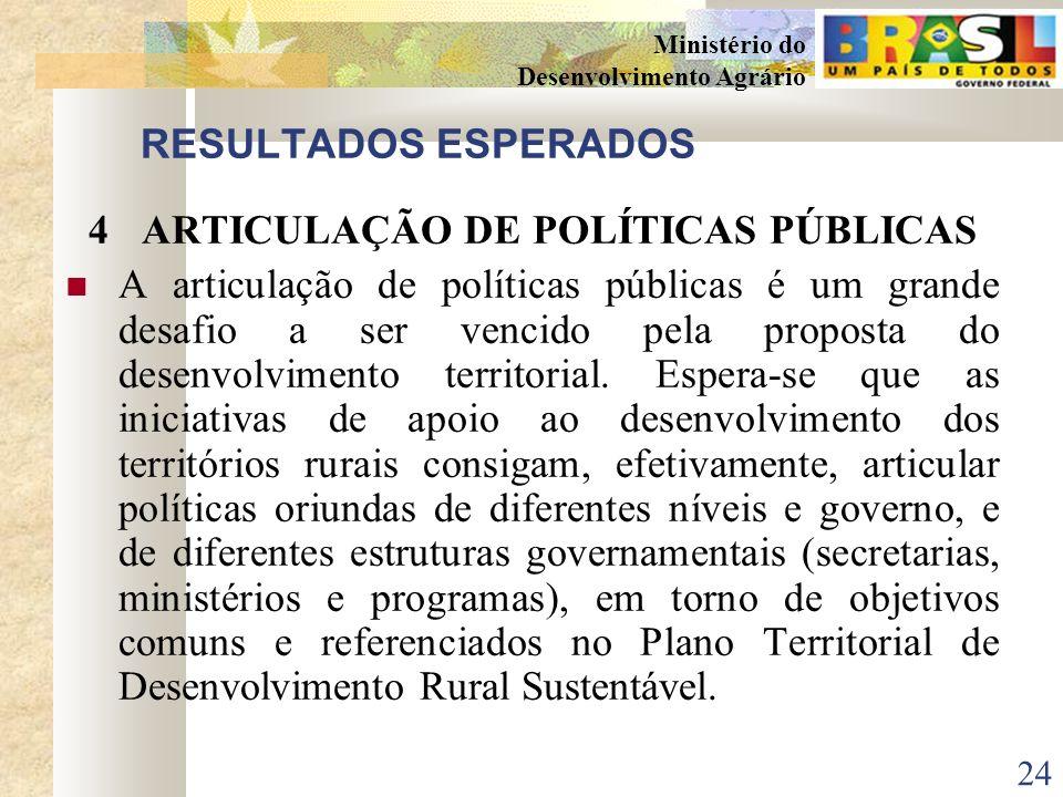 23 Ministério do Desenvolvimento Agrário RESULTADOS ESPERADOS 3DINAMIZAÇÃO ECONÔMICA NOS TERRITÓRIOS RURAIS A dinamização econômica é vista aqui não c