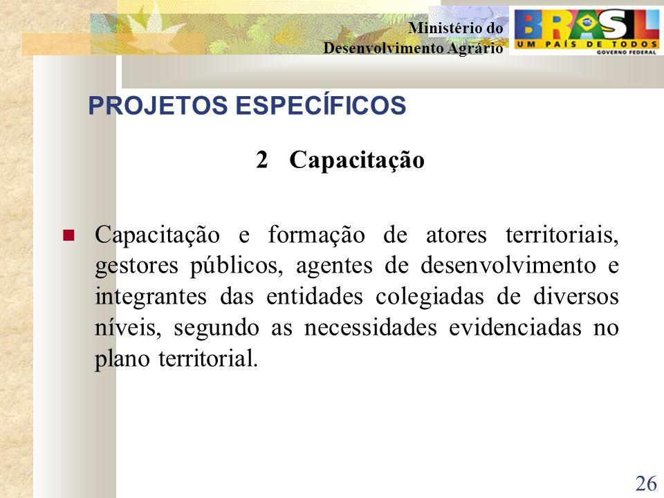 25 Ministério do Desenvolvimento Agrário PROJETOS ESPECÍFICOS 1Infra-estrutura e serviços territoriais Apoio a Projetos de Infra-estrutura e Serviços