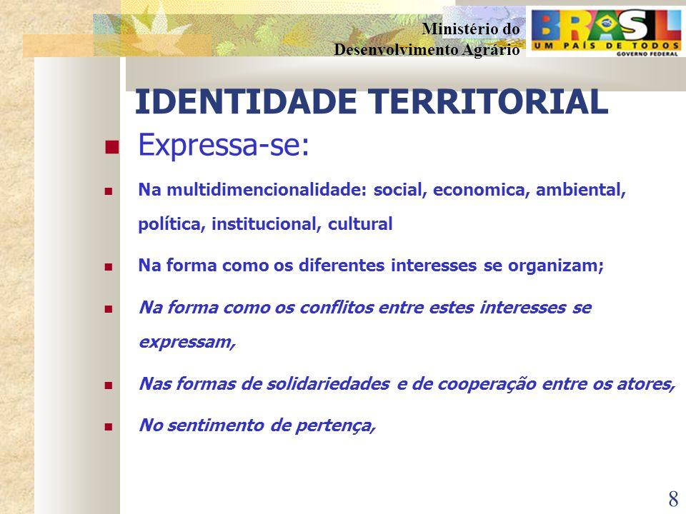 7 Ministério do Desenvolvimento Agrário TERRITÓRIO DE IDENTIDADE É um espaço físico, geograficamente definido, não necessariamente contínuo, caracteri