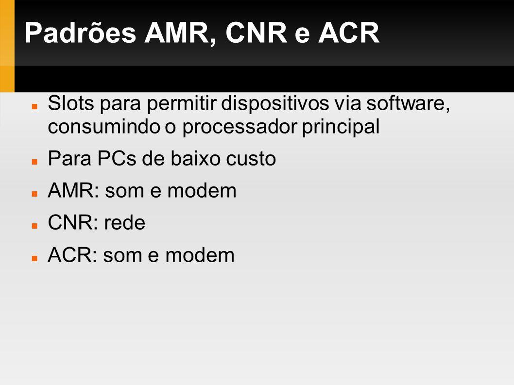 Padrões AMR, CNR e ACR Slots para permitir dispositivos via software, consumindo o processador principal Para PCs de baixo custo AMR: som e modem CNR: