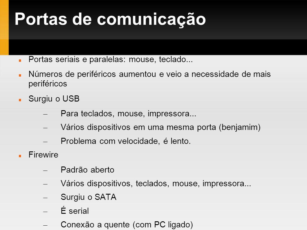 Portas de comunicação Portas seriais e paralelas: mouse, teclado... Números de periféricos aumentou e veio a necessidade de mais periféricos Surgiu o