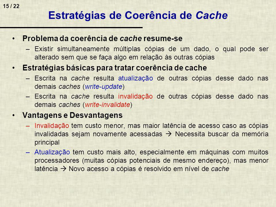15 / 22 Problema da coerência de cache resume-se –Existir simultaneamente múltiplas cópias de um dado, o qual pode ser alterado sem que se faça algo e