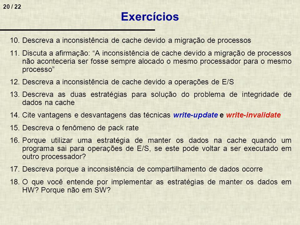 20 / 22 10.Descreva a inconsistência de cache devido a migração de processos 11.Discuta a afirmação: A inconsistência de cache devido a migração de pr