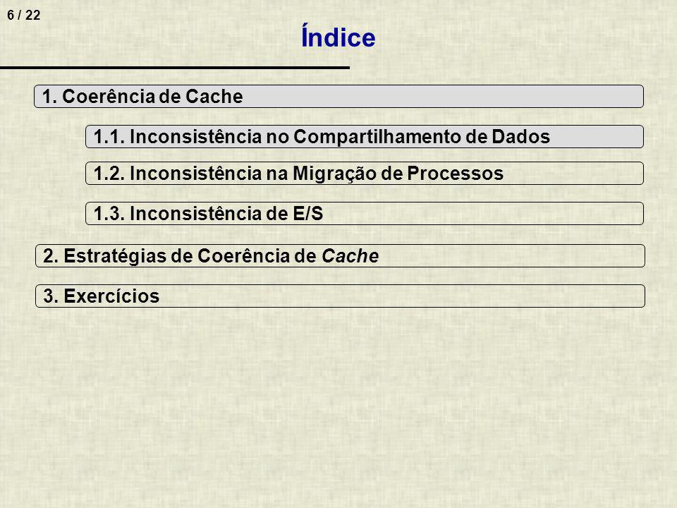 6 / 22 Índice 1. Coerência de Cache 2. Estratégias de Coerência de Cache 1.1. Inconsistência no Compartilhamento de Dados 1.2. Inconsistência na Migra