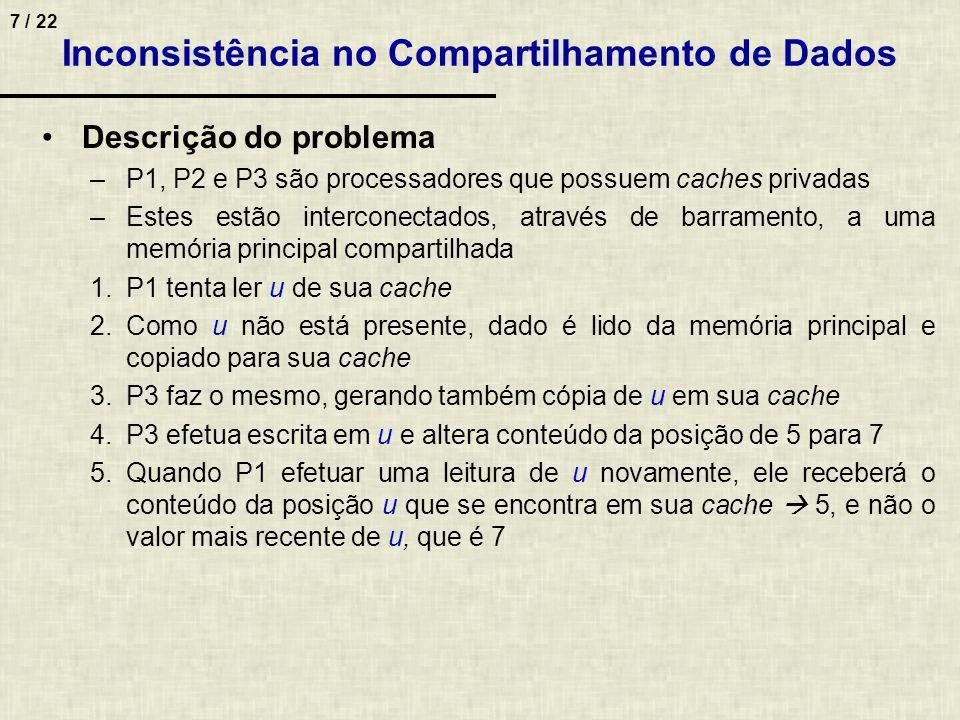 7 / 22 Descrição do problema –P1, P2 e P3 são processadores que possuem caches privadas –Estes estão interconectados, através de barramento, a uma mem