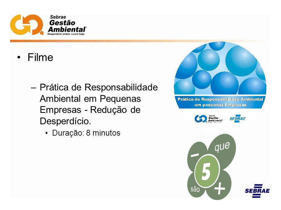 Filme –Prática de Responsabilidade Ambiental em Pequenas Empresas - Redução de Desperdício. Duração: 8 minutos