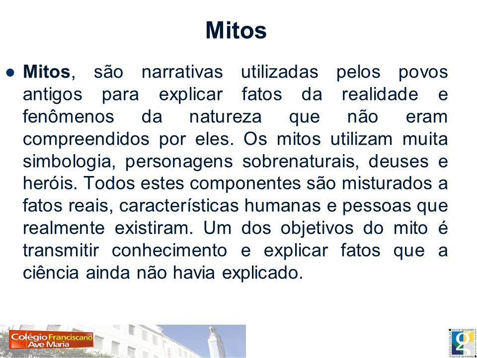 Mitos Mitos, são narrativas utilizadas pelos povos antigos para explicar fatos da realidade e fenômenos da natureza que não eram compreendidos por ele