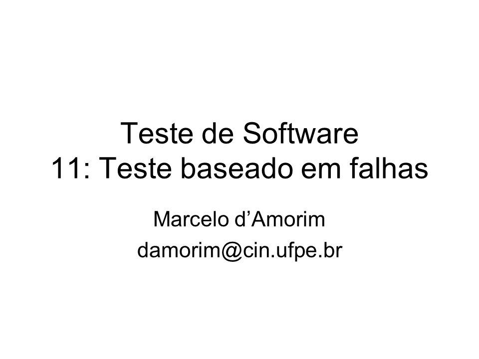 Teste de Software 11: Teste baseado em falhas Marcelo dAmorim damorim@cin.ufpe.br
