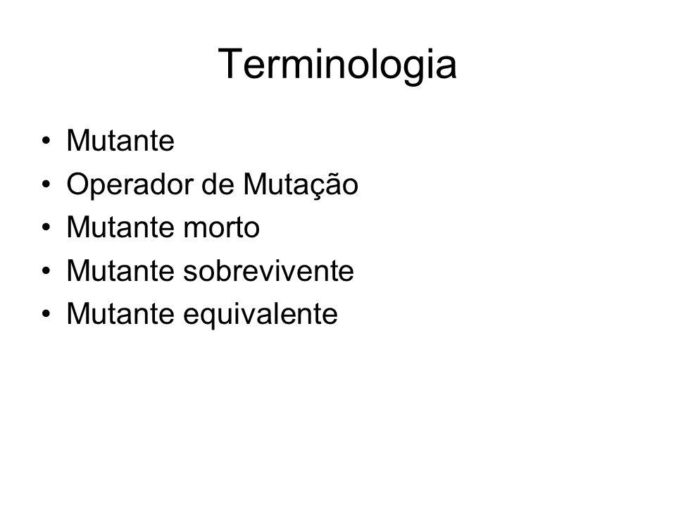 Terminologia Mutante Operador de Mutação Mutante morto Mutante sobrevivente Mutante equivalente