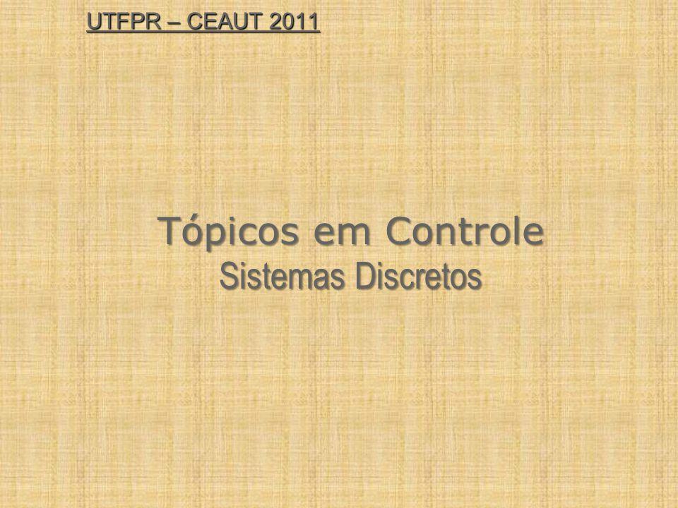 UTFPR – CEAUT 2011 Tópicos em Controle Sistemas Discretos