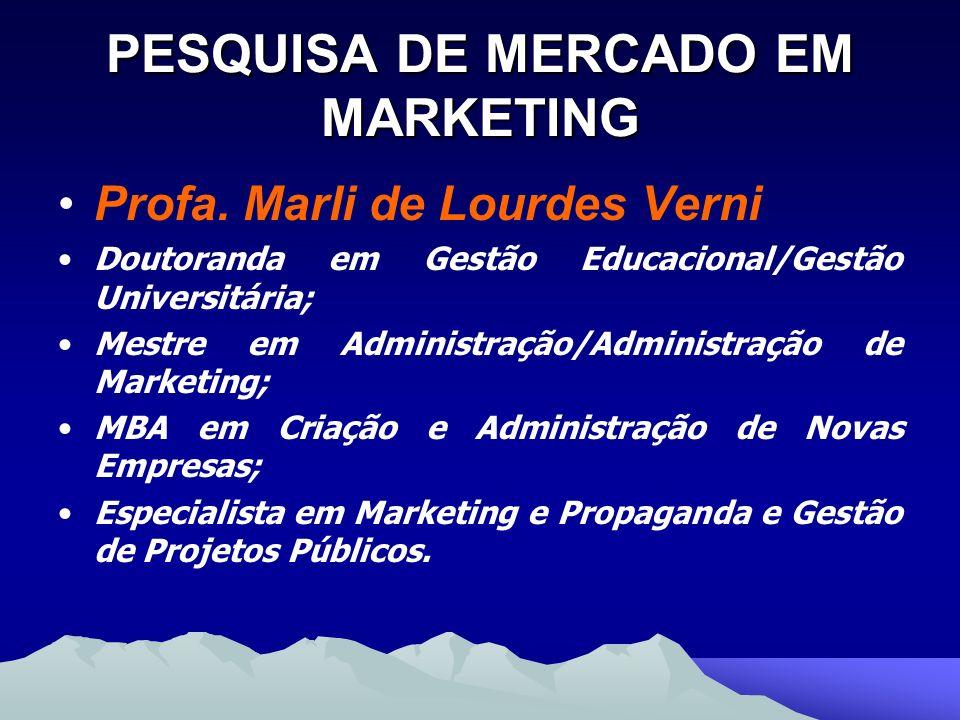 PESQUISA DE MERCADO EM MARKETING Profa. Marli de Lourdes Verni Doutoranda em Gestão Educacional/Gestão Universitária; Mestre em Administração/Administ