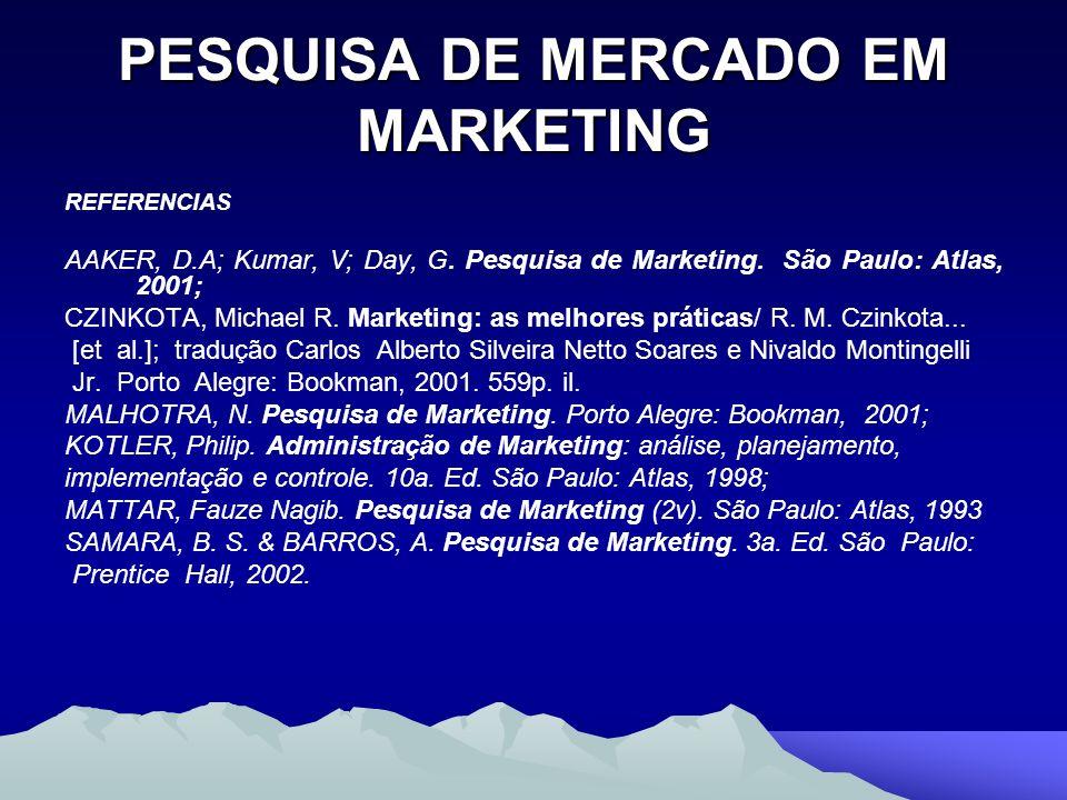 PESQUISA DE MERCADO EM MARKETING REFERENCIAS AAKER, D.A; Kumar, V; Day, G. Pesquisa de Marketing. São Paulo: Atlas, 2001; CZINKOTA, Michael R. Marketi