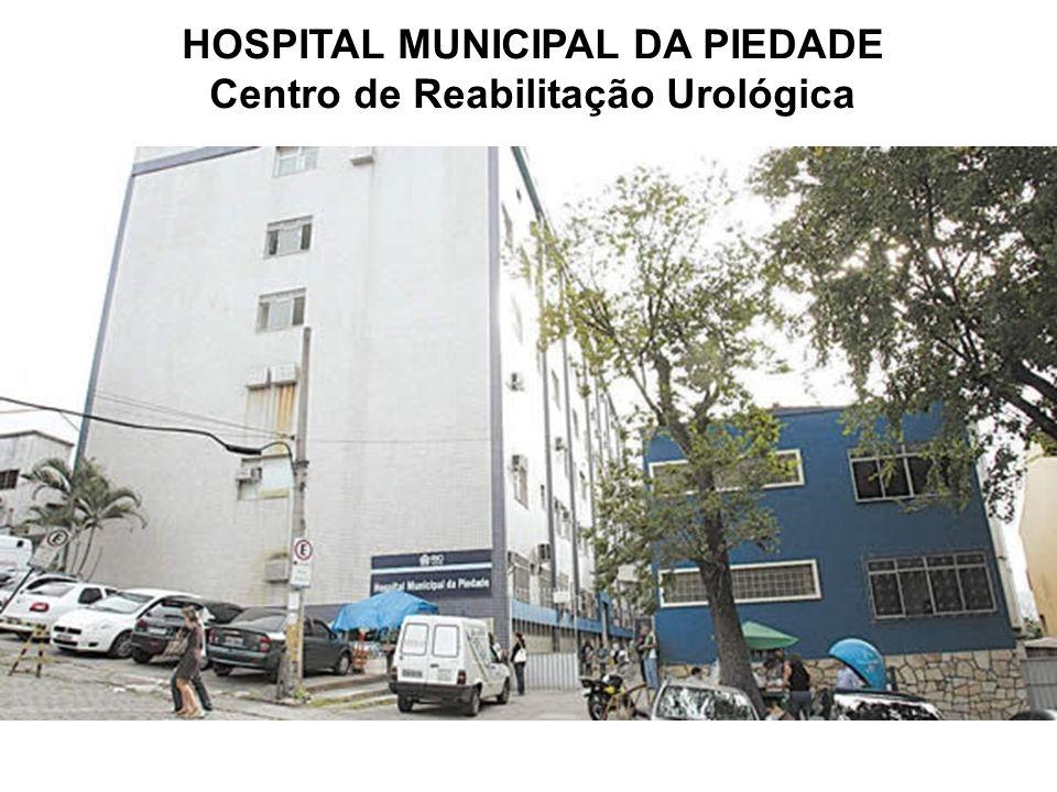 HOSPITAL MUNICIPAL DA PIEDADE Centro de Reabilitação Urológica