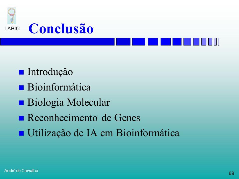 67 André de Carvalho LABIC Referências de IA e Bioinformática Artificial Intelligence and Molecular Biology Editado por Lawrence Hunter, AAAI Press Bo