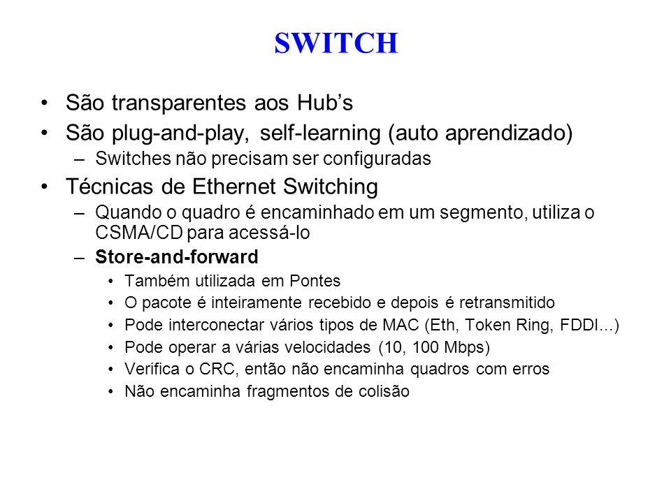 São transparentes aos Hubs São plug-and-play, self-learning (auto aprendizado) –Switches não precisam ser configuradas Técnicas de Ethernet Switching
