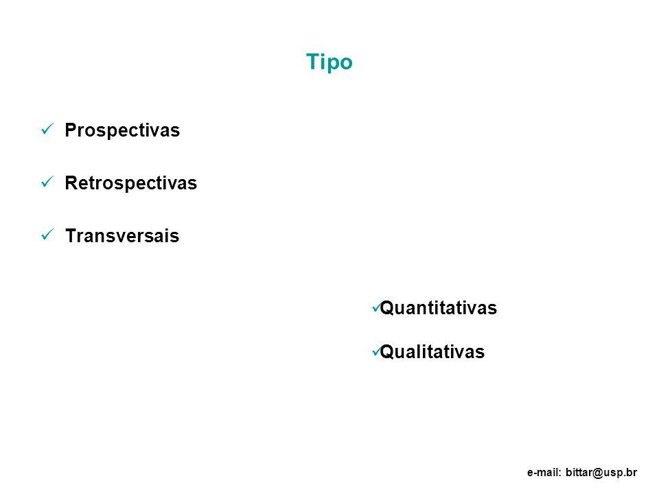 Tipo Prospectivas Retrospectivas Transversais Quantitativas Qualitativas e-mail: bittar@usp.br