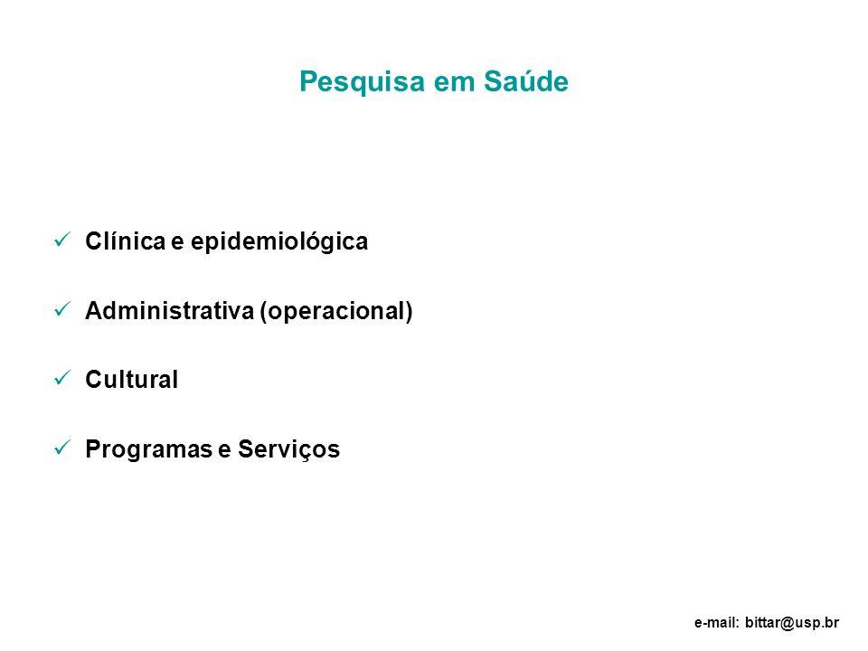 Pesquisa em Saúde Clínica e epidemiológica Administrativa (operacional) Cultural Programas e Serviços e-mail: bittar@usp.br