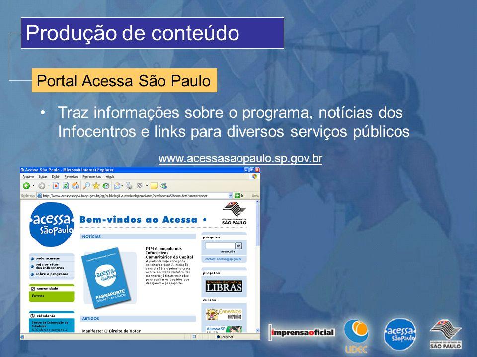 Produção de conteúdo Portal Acessa São Paulo Traz informações sobre o programa, notícias dos Infocentros e links para diversos serviços públicos www.a