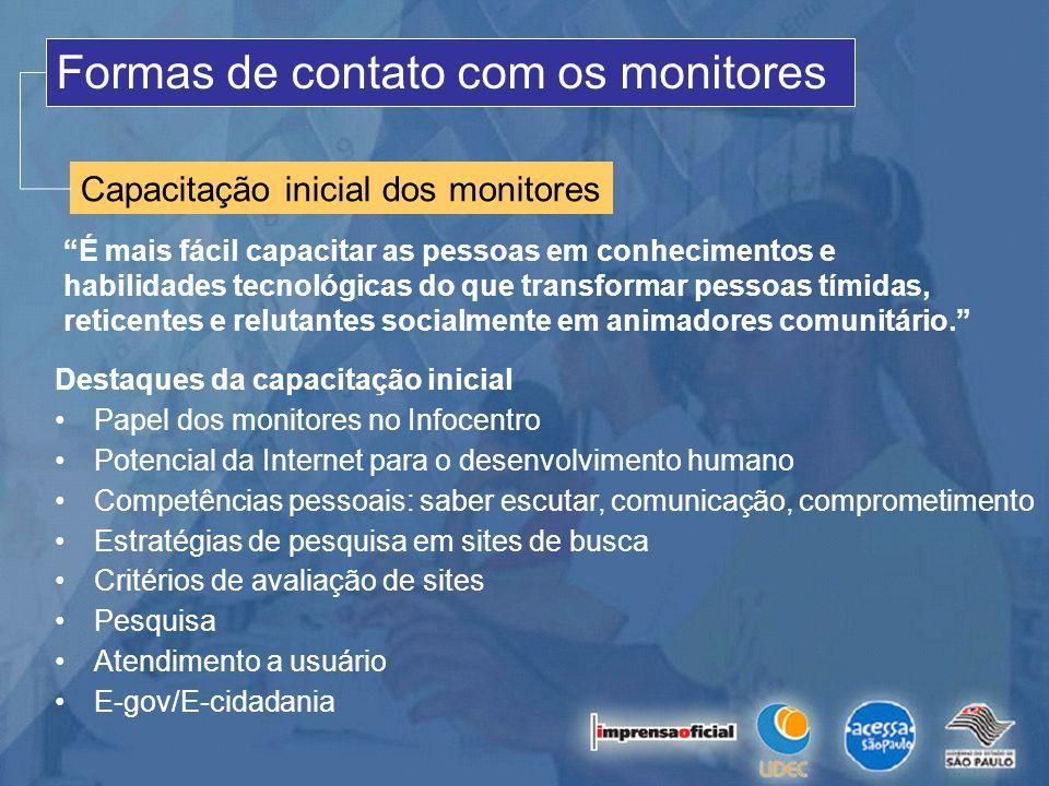 Destaques da capacitação inicial Papel dos monitores no Infocentro Potencial da Internet para o desenvolvimento humano Competências pessoais: saber es