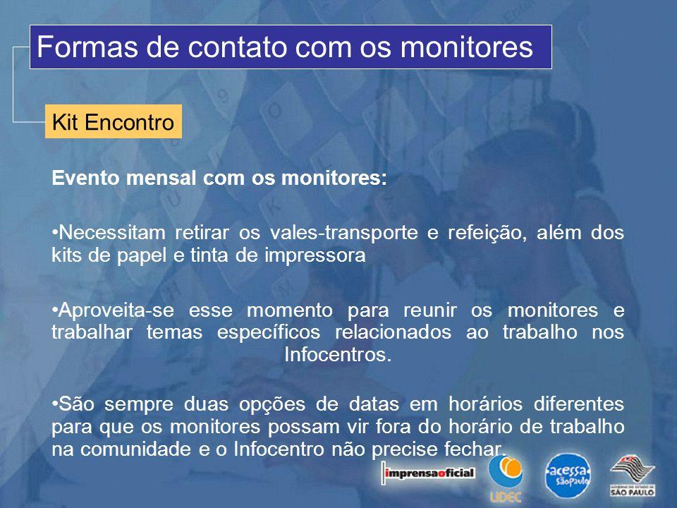 Kit Encontro Formas de contato com os monitores Evento mensal com os monitores: Necessitam retirar os vales-transporte e refeição, além dos kits de pa
