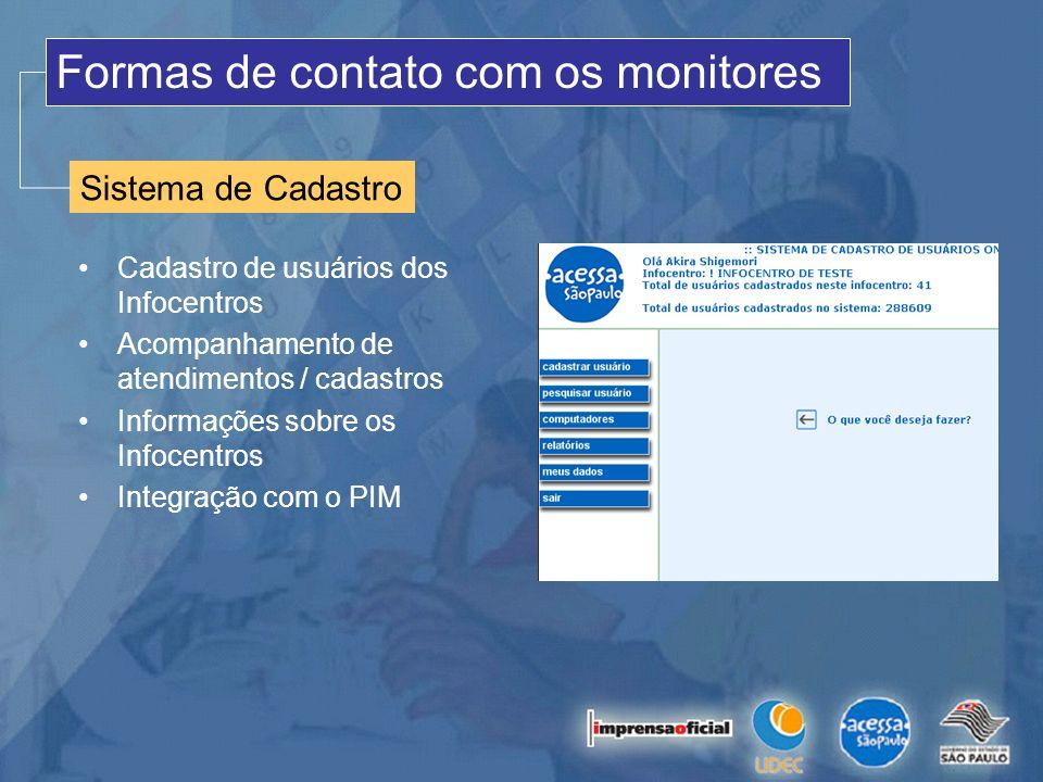 Sistema de Cadastro Formas de contato com os monitores Cadastro de usuários dos Infocentros Acompanhamento de atendimentos / cadastros Informações sob