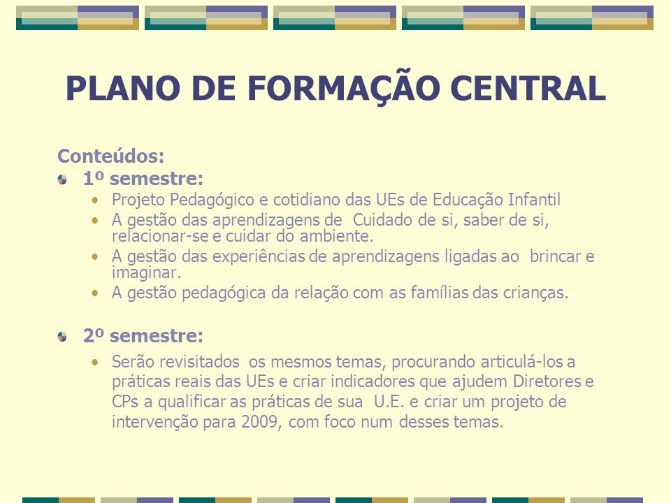 Conteúdos: 1º semestre: Projeto Pedagógico e cotidiano das UEs de Educação Infantil A gestão das aprendizagens de Cuidado de si, saber de si, relacion