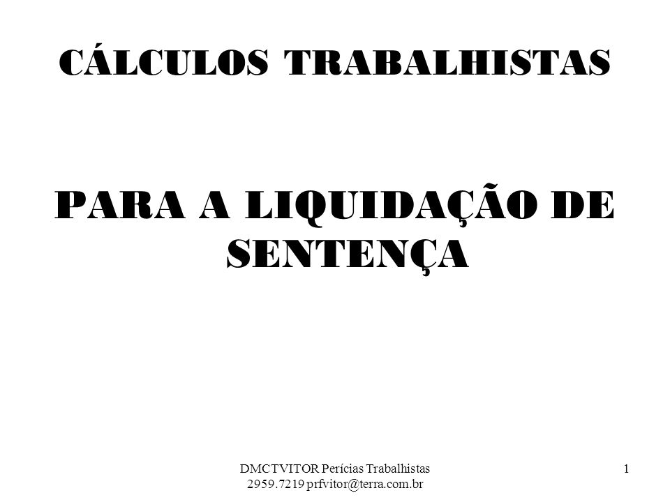 CÁLCULOS TRABALHISTAS PARA A LIQUIDAÇÃO DE SENTENÇA 1DMCTVITOR Perícias Trabalhistas 2959.7219 prfvitor@terra.com.br