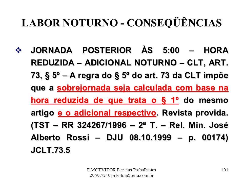 LABOR NOTURNO - CONSEQÜÊNCIAS JORNADA POSTERIOR ÀS 5:00 – HORA REDUZIDA – ADICIONAL NOTURNO – CLT, ART. 73, § 5º – A regra do § 5º do art. 73 da CLT i